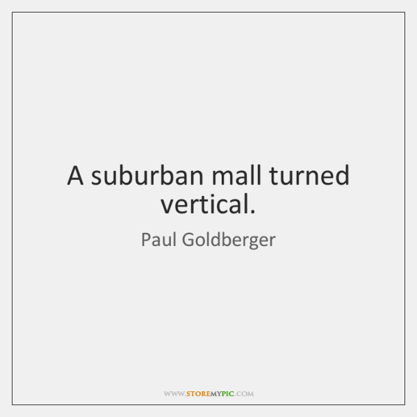 A suburban mall turned vertical.