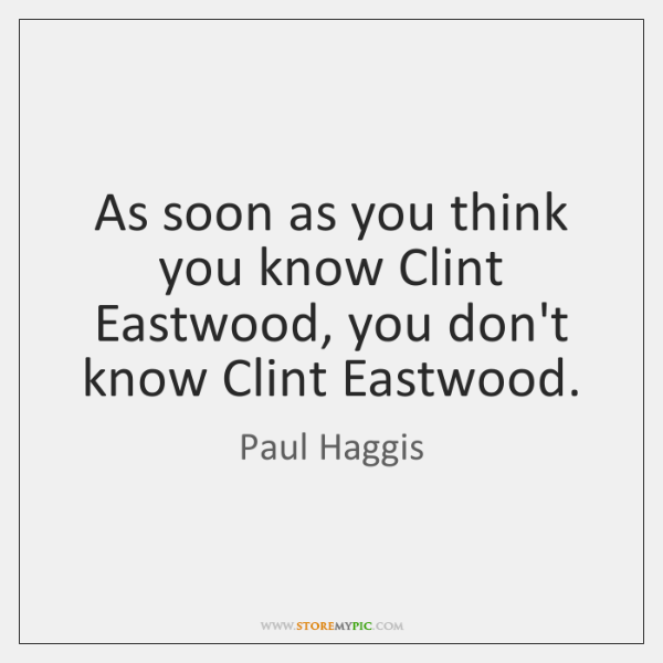 As soon as you think you know Clint Eastwood, you don't know ...