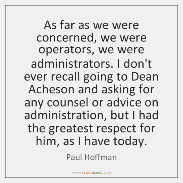 As far as we were concerned, we were operators, we were administrators. ...