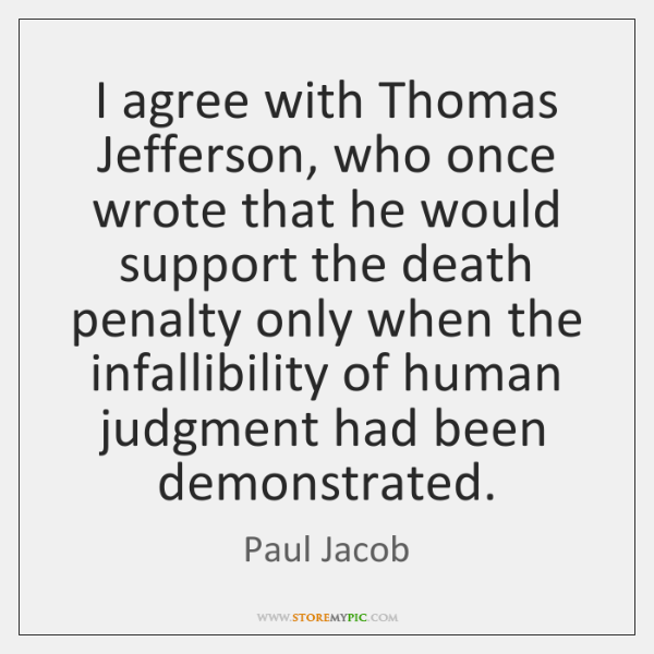 I agree with Thomas Jefferson, who once wrote that he would support ...