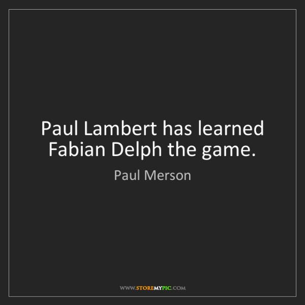 Paul Merson: Paul Lambert has learned Fabian Delph the game.