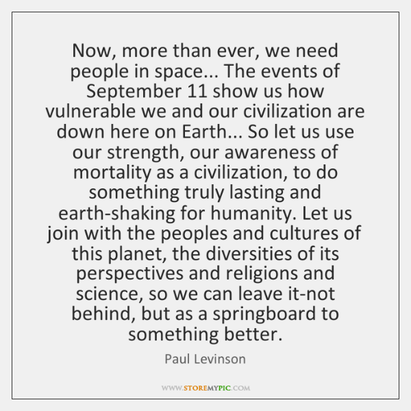 Now, more than ever, we need people in space... The events of ...