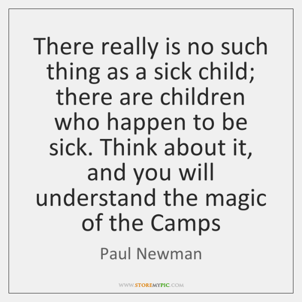 There really is no such thing as a sick child; there are ...