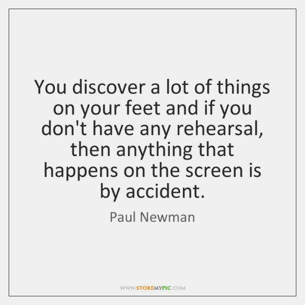 You discover a lot of things on your feet and if you ...