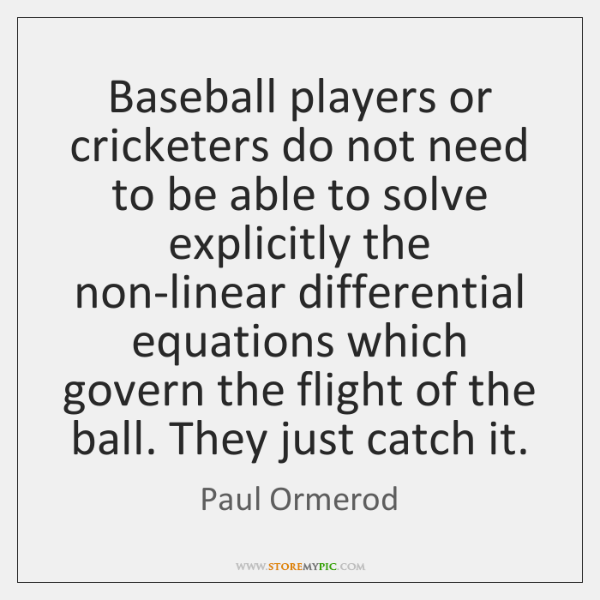 Baseball players or cricketers do not need to be able to solve ...