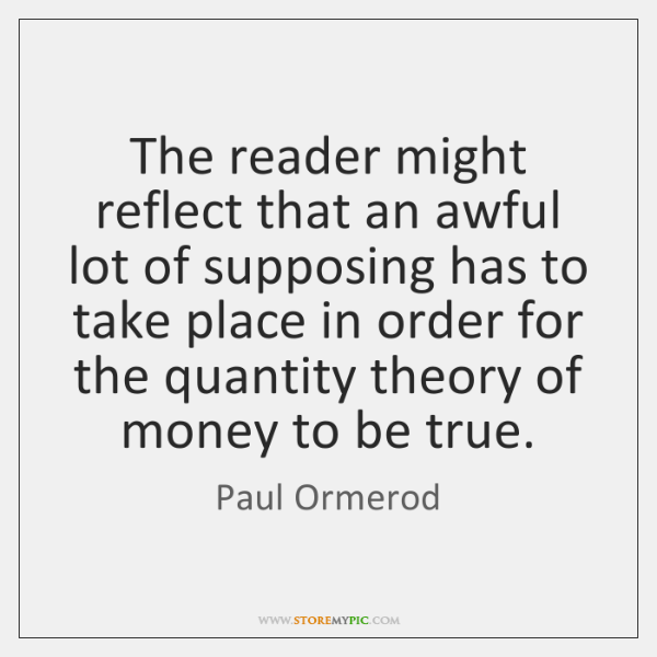 The reader might reflect that an awful lot of supposing has to ...