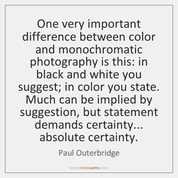One very important difference between color and monochromatic photography is this: in ...