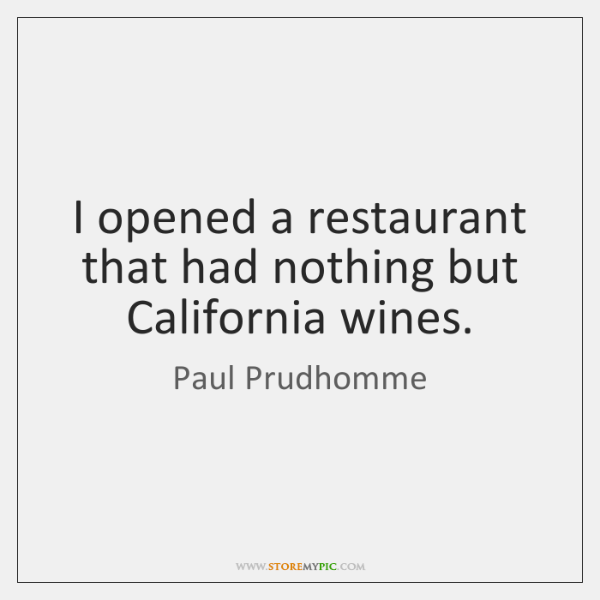 I opened a restaurant that had nothing but California wines.