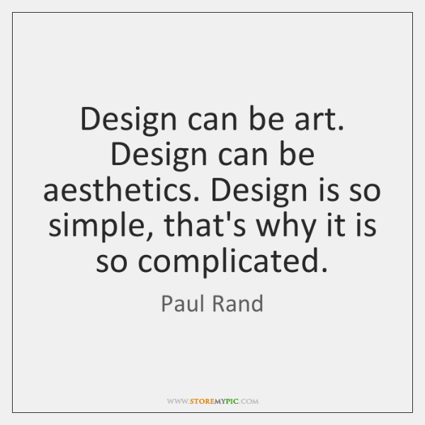 Design can be art. Design can be aesthetics. Design is so simple, ...