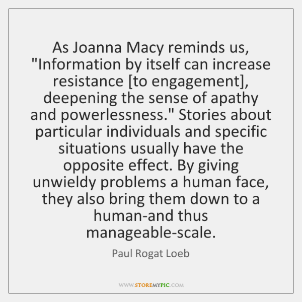 """As Joanna Macy reminds us, """"Information by itself can increase resistance [to ..."""