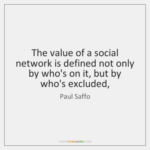 The value of a social network is defined not only by who's ...
