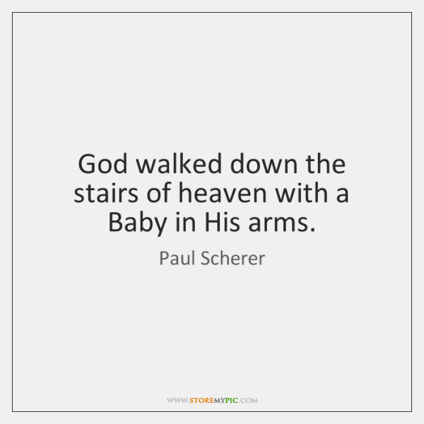 God walked down the stairs of heaven with a Baby in His ...