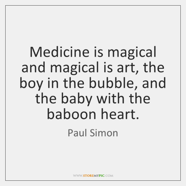 Medicine is magical and magical is art, the boy in the bubble, ...