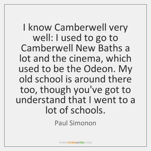 I know Camberwell very well: I used to go to Camberwell New ...