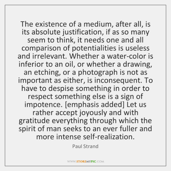 The existence of a medium, after all, is its absolute justification, if ...