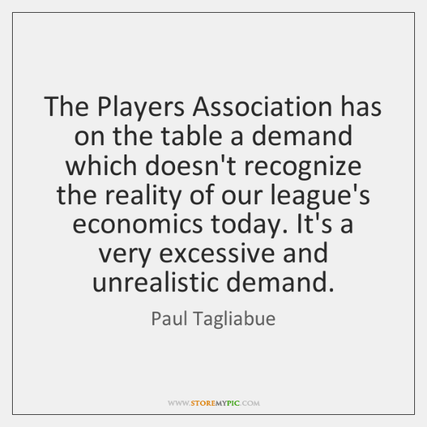 The Players Association has on the table a demand which doesn't recognize ...