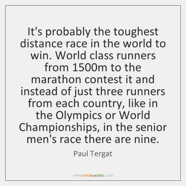 It's probably the toughest distance race in the world to win. World ...