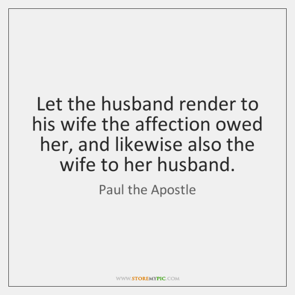 Let the husband render to his wife the affection owed her, and ...