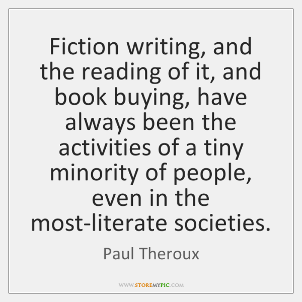 Fiction writing, and the reading of it, and book buying, have always ...