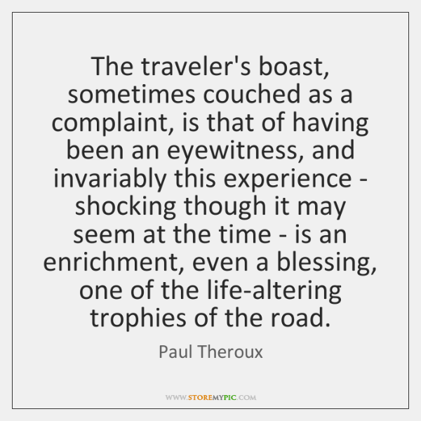 The traveler's boast, sometimes couched as a complaint, is that of having ...