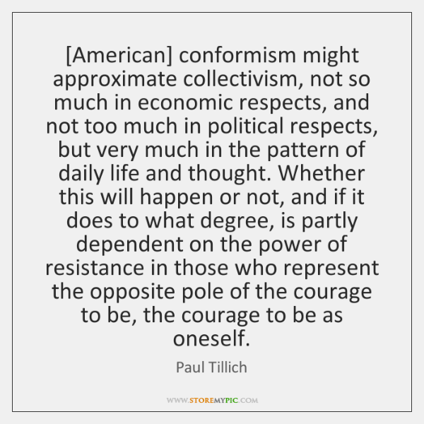 [American] conformism might approximate collectivism, not so much in economic respects, and ...