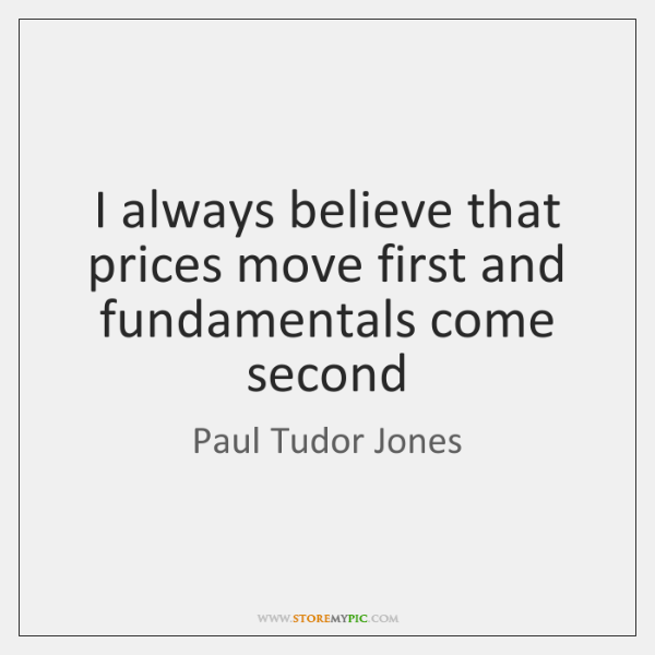 I always believe that prices move first and fundamentals come second