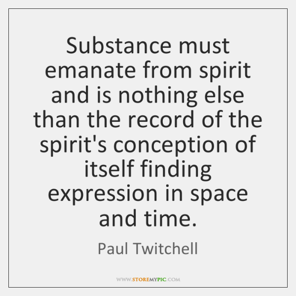 Substance must emanate from spirit and is nothing else than the record ...