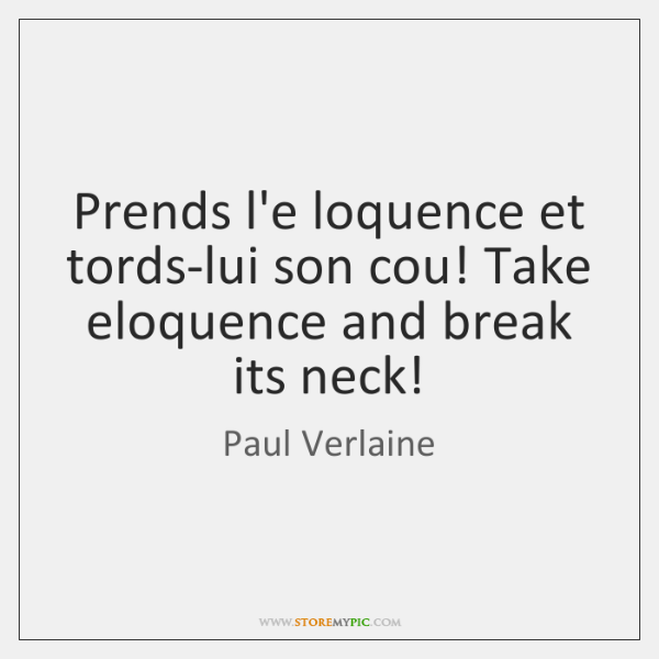 Prends l'e loquence et tords-lui son cou! Take eloquence and break its ...