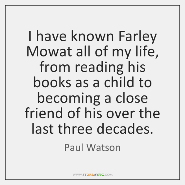 I have known Farley Mowat all of my life, from reading his ...