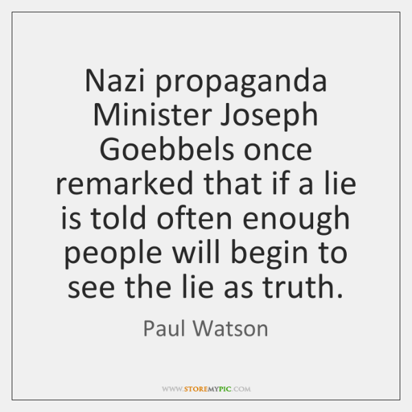 Nazi propaganda Minister Joseph Goebbels once remarked that if a lie is ...