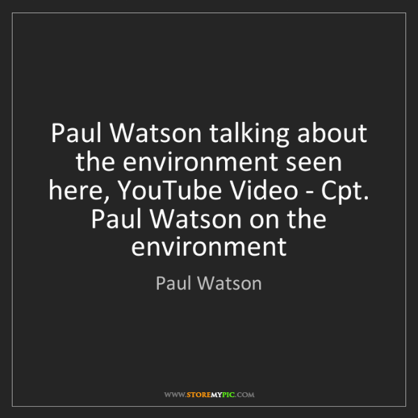 Paul Watson: Paul Watson talking about the environment seen here,...