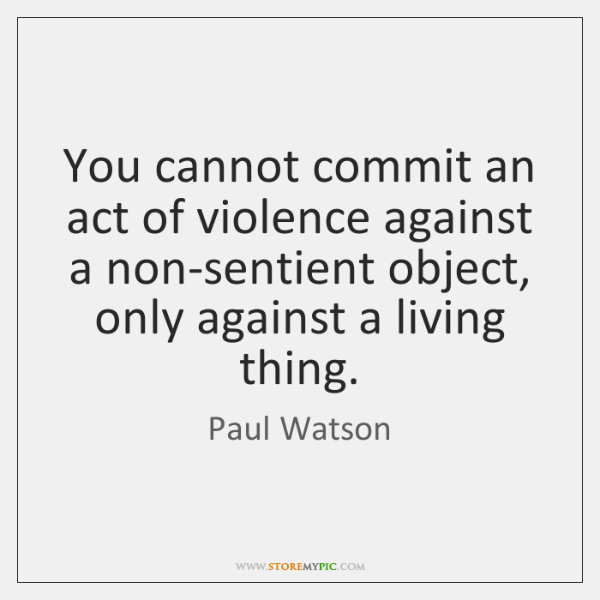 You cannot commit an act of violence against a non-sentient object, only ...