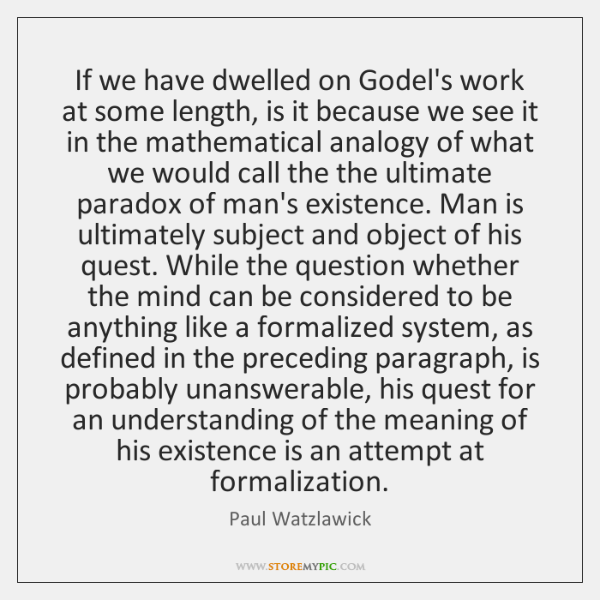 If we have dwelled on Godel's work at some length, is it ...