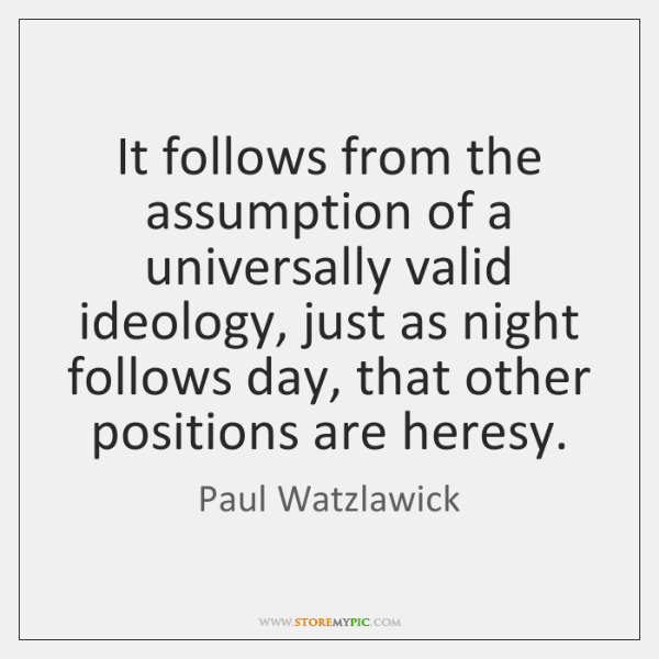 It follows from the assumption of a universally valid ideology, just as ...