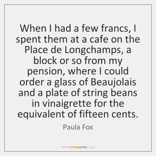 When I had a few francs, I spent them at a cafe ...