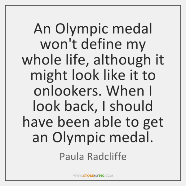 An Olympic medal won't define my whole life, although it might look ...