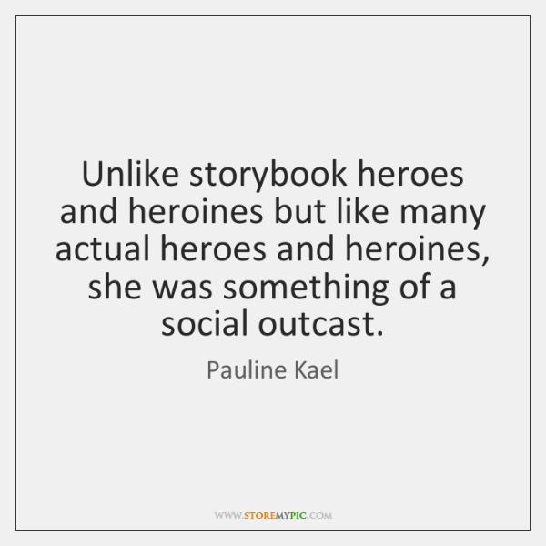 Unlike storybook heroes and heroines but like many actual heroes and heroines, ...