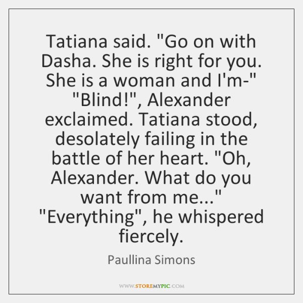 "Tatiana said. ""Go on with Dasha. She is right for you. She ..."