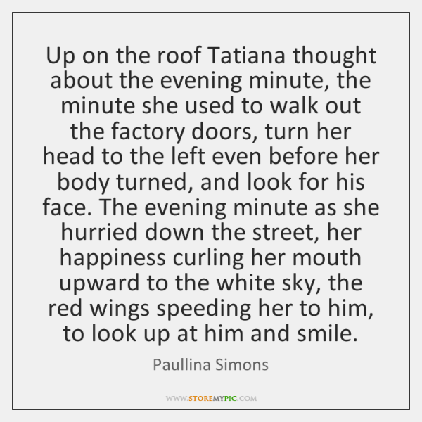 Up on the roof Tatiana thought about the evening minute, the minute ...