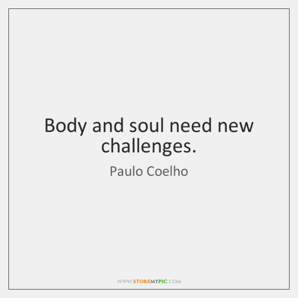 Body and soul need new challenges.