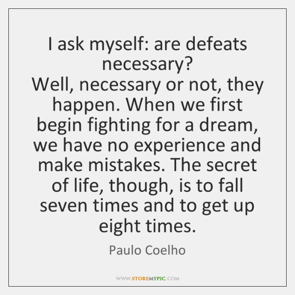 I ask myself: are defeats necessary?   Well, necessary or not, they happen. ...