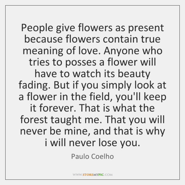 People give flowers as present because flowers contain true meaning of love. ...
