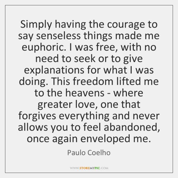 Simply having the courage to say senseless things made me euphoric. I ...