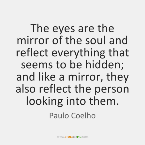The eyes are the mirror of the soul and reflect everything that ...