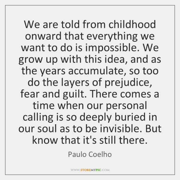 We are told from childhood onward that everything we want to do ...