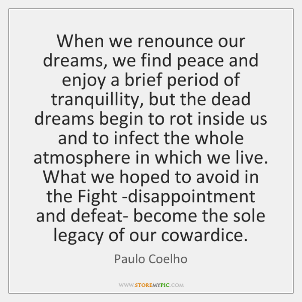 When we renounce our dreams, we find peace and enjoy a brief ...