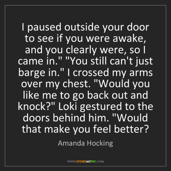 Amanda Hocking: I paused outside your door to see if you were awake,...