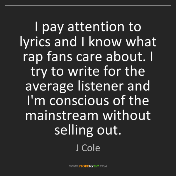 J Cole: I pay attention to lyrics and I know what rap fans care...
