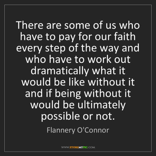 Flannery O'Connor: There are some of us who have to pay for our faith every...