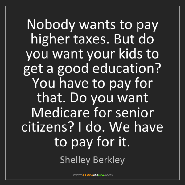 Shelley Berkley: Nobody wants to pay higher taxes. But do you want your...
